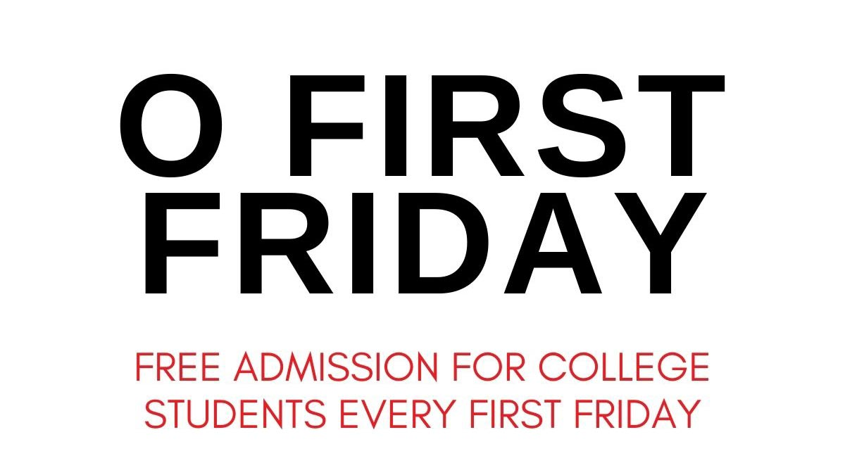 O First Friday Free Admission for College Students